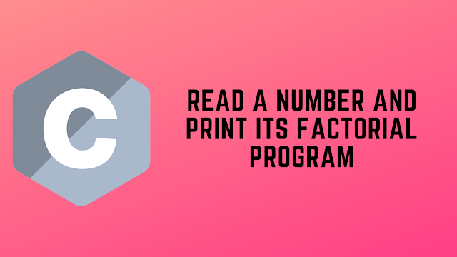C Program to Read a number and print its Factorial