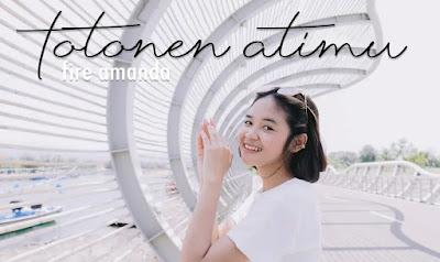 Lirik Lagu Totonen Atimu - Fire Amanda (2020)