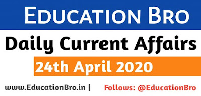 Daily Current Affairs 24th April 2020 For All Government Examinations