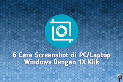6 Cara Screenshot di Laptop Windows 7, 8 dan 10 Dengan 1X Klik