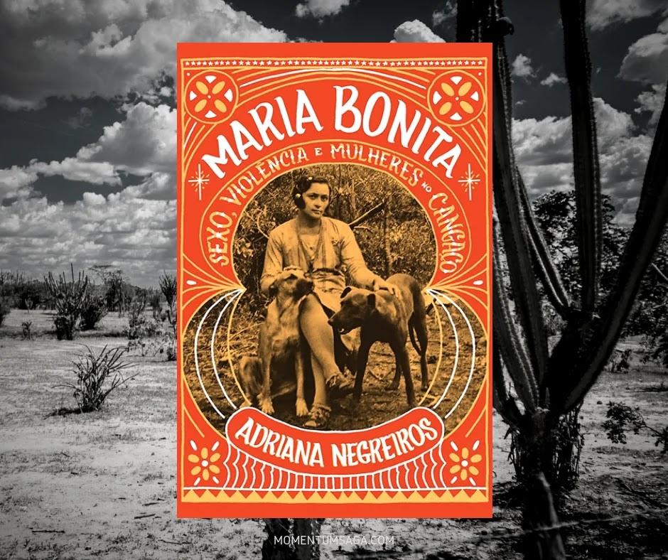 Resenha: Maria Bonita - Sexo, violência e mulheres no cangaço, de Adriana Negreiros