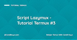 Script Lazymux - Tutorial Termux #3