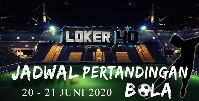 JADWAL PERTANDINGAN BOLA 20 – 21 June 2020