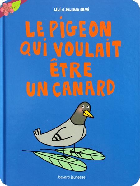Le pigeon qui voulait être un canard de Lili Bravi et Soledad Bravi - Bayard Jeunesse