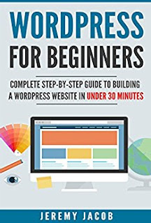 WordPress: WordPress For Beginners: Complete Step-By-Step Guide to Building A WordPress Website in Under 30 Minutes