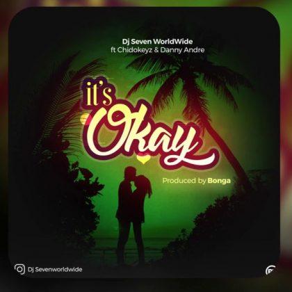 Downlosd new Audio by Dj Seven ft Chidokeyz & Daddy Andre - It's Okay