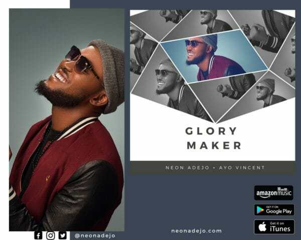 Music: Neon Adejo Ft. Ayo Vincent – Glory Maker
