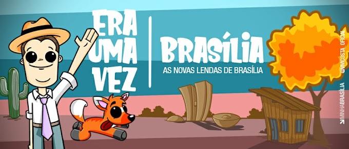 ERA UMA VEZ BRASÍLIA - AS NOVAS LENDAS DE BRASÍLIA