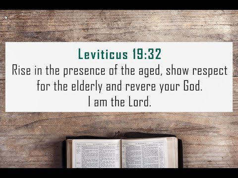 Rise in the presence of the aged, show respect for the elderly and revere your God. I am the LORD.