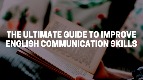 Guide To Improve Your English Communication Skills