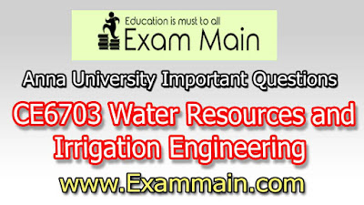CE6703 Water Resources and Irrigation Engineering | Important  Questions | Question bank | Syllabus | Model and Previous Question papers | Download PDF