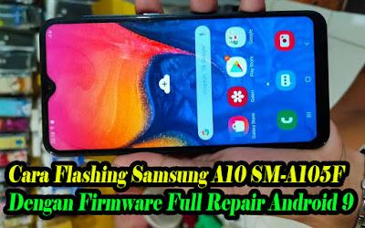 Flash-Samsung-A10-SM-A105F-Via-Odin-Dengan-Firmware-Full-Repair-Android-9-Pie