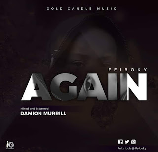 MUSIC: Feiboky - Again ( Mixed By Damion Murrill )
