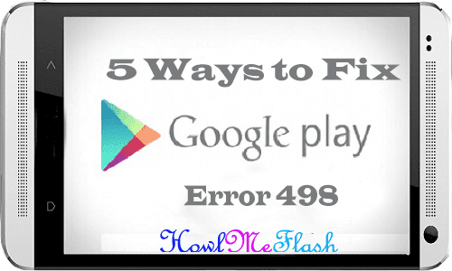 Fix Error 498 in Google Play Store