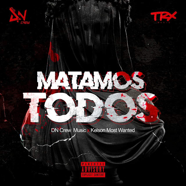 DN Crew Music ft. Kelson Most Wanted - Matamos Todos
