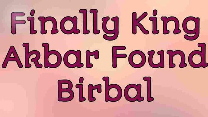 Akbar Birbal Story - Finally King Akbar found Birbal..