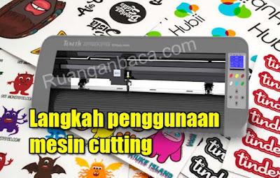 Langkah penggunaan mesin cutting stiker