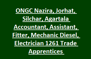 ONGC Nazira, Jorhat, Silchar, Agartala Accountant, Secretarial Assistant, Fitter, Mechanic Diesel, Electrician 1261 Trade Apprentices