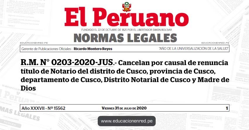 R. M. N° 0203-2020-JUS.- Cancelan por causal de renuncia título de Notario del distrito de Cusco, provincia de Cusco, departamento de Cusco, Distrito Notarial de Cusco y Madre de Dios (Ruffo Hermogenes Gaona Cisneros)