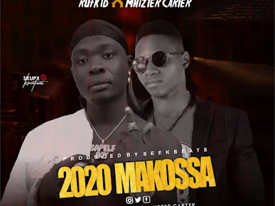 [MUSIC] 2020 MAKOSSA by Rufkid and Mhizter Carter