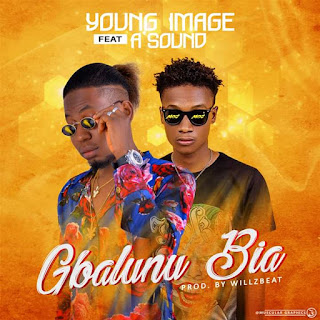 [Music] Young Image ft Asound - Gbalunu Bia (Willzbeat)