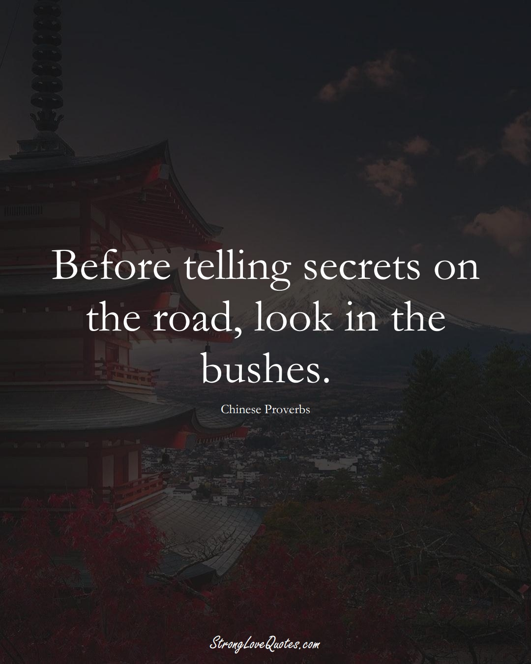 Before telling secrets on the road, look in the bushes. (Chinese Sayings);  #AsianSayings