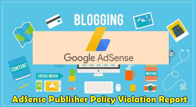 Maksud & Cara Atasi Masalah AdSense Publisher Policy Violation Report