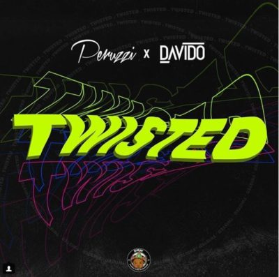 """Peruzzi ft Davido – """"Twisted"""""""