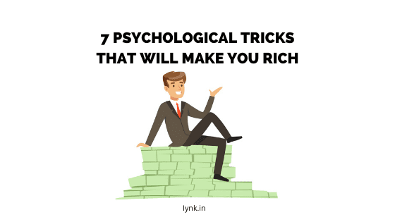 7 Psychological Tricks That Will Make You Rich