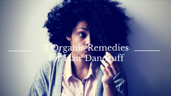 3 Organic Remedies for Hair Dandruff: Guest Post | AfroDeity