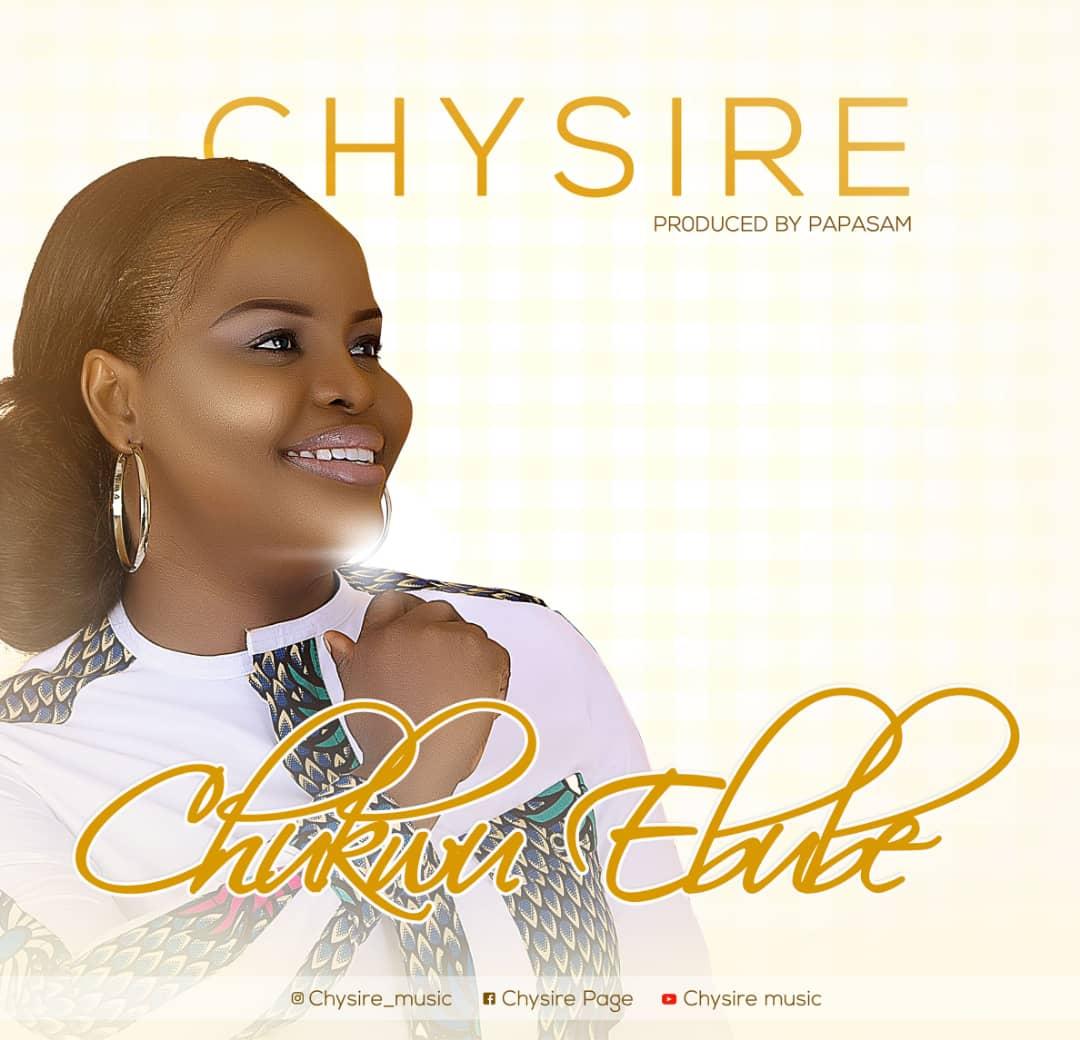 Download Music + Lyrics Video: Chysire – Chukwuebube