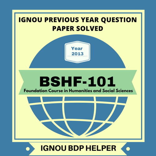 bshf 101 Ignou bshf 101 solved assignment 2011 foundation course in humanities and social sciences course code : bshf 101 answer in 250 words attempt any four questions.