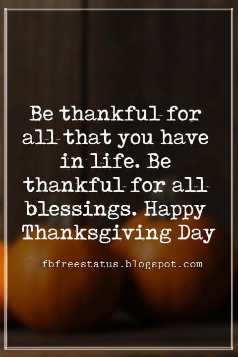 Messages For Thanksgiving, Be thankful for all that you have in life. Be thankful for all blessings. Happy Thanksgiving Day