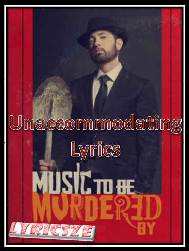 Unaccommodating Lyrics