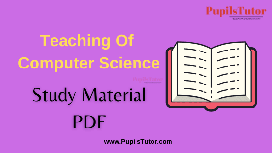 Teaching Of Computer Science Book, Notes and Study Material in English for B.Ed First Year, BEd 1st and 2nd Semester Download Free PDF