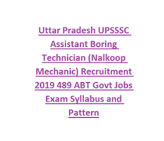 Uttar Pradesh UPSSSC Assistant Boring Technician (Nalkoop Mechanic) Recruitment 2019 489 ABT Govt Jobs Exam Syllabus and Pattern