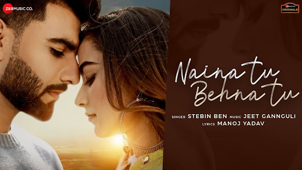 Naina Tu Behna Tu Song Lyrics   Mr Mnv, Stefy Patel  Stebin Ben, Jeet Gannguli ,Manoj Yadav  Zee Music Originals Lyrics Planet