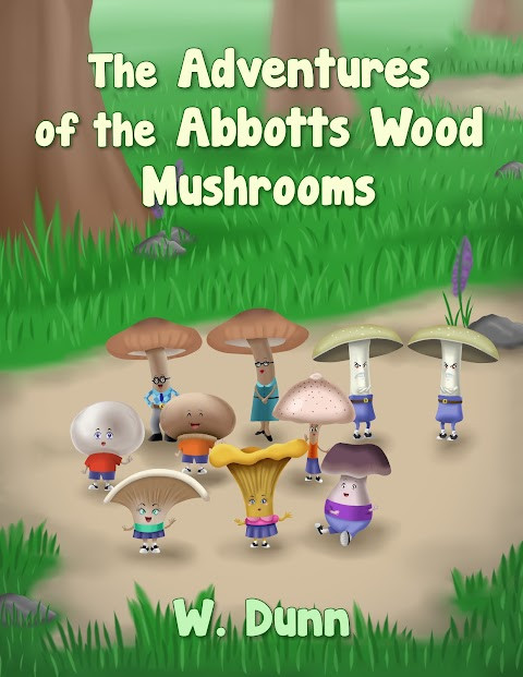 The Adventures of the Abbotts Wood Mushrooms