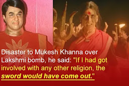 "Disaster to Mukesh Khanna over Lakshmi bomb, he said: ""If I had got involved with any other religion, the sword would have come out."""