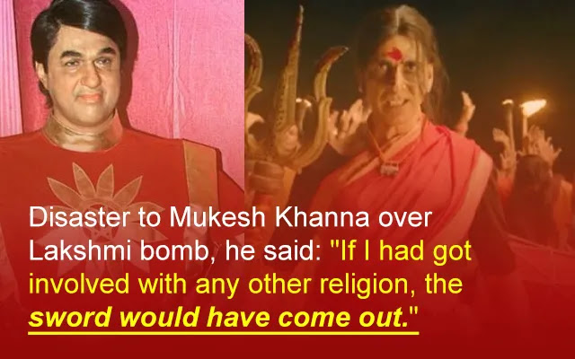 """Disaster to Mukesh Khanna over Lakshmi bomb, he said: """"If I had got involved with any other religion, the sword would have come out."""""""