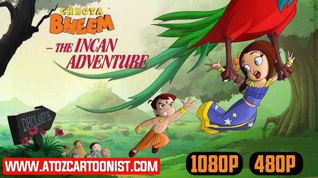 CHHOTA BHEEM IN THE INCAN ADVENTURE FULL MOVIE IN HINDI & TELUGU DOWNLOAD ( 480P & 1080P)