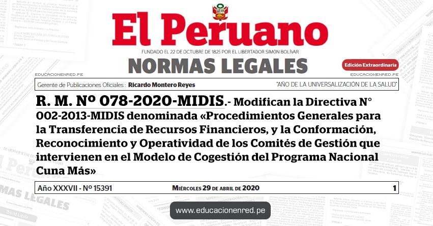 R. M. Nº 078-2020-MIDIS.- Modifican la Directiva N° 002-2013-MIDIS denominada «Procedimientos Generales para la Transferencia de Recursos Financieros, y la Conformación, Reconocimiento y Operatividad de los Comités de Gestión que intervienen en el Modelo de Cogestión del Programa Nacional Cuna Más»