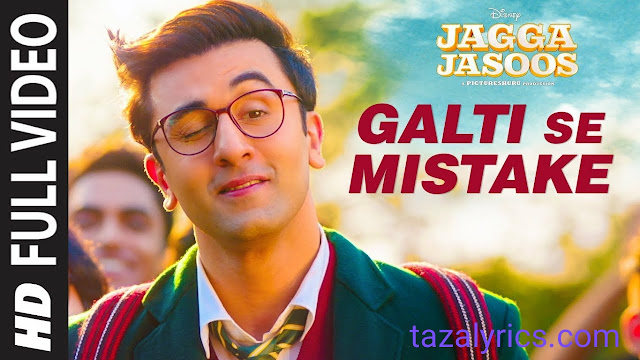 Galti Se Mistake - Arijit Singh and Amit Mishra Lyrics