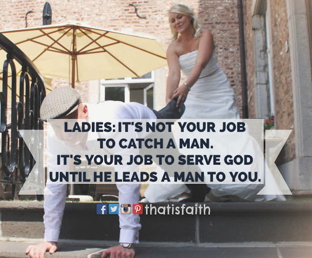 Ladies, it's not your job to catch a man