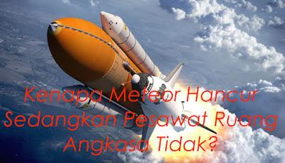 Kenapa Diatmosfir Meteor Hancur Pesawat Angkasa Tidak