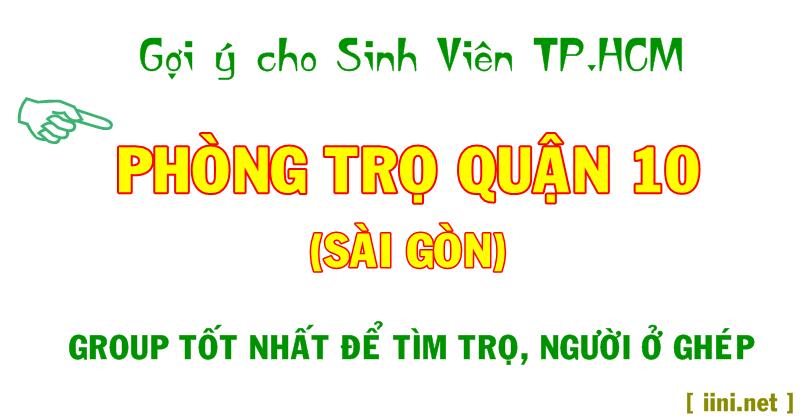 Group Phòng Trọ QUẬN 10 tốt nhất cho SV tìm nhà trọ, ở ghép TP.HCM