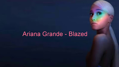 Arti  Lirik Lagu Ariana Grande - Blazed