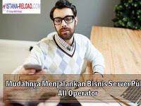 Mudahnya Menjalankan Bisnis Server Pulsa All Operator