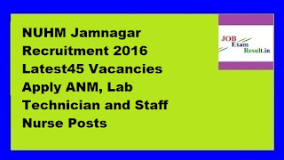 NUHM Jamnagar Recruitment 2016 Latest45 Vacancies Apply ANM, Lab Technician and Staff Nurse Posts