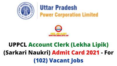 Sarkari Exam: UPPCL Account Clerk (Lekha Lipik) (Sarkari Naukri) Admit Card 2021 - For (102) Vacant Jobs